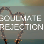 soulmate rejection